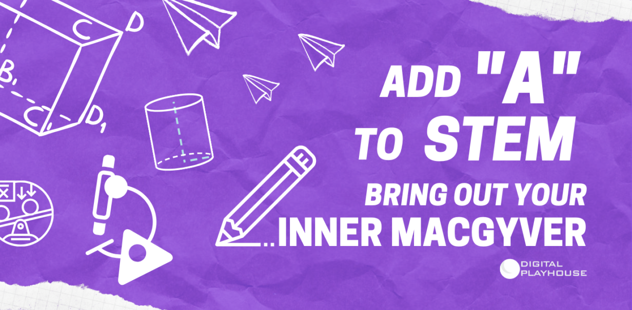 Add A to STEM: Bring Out Your Inner MacGyver